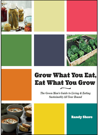 Grow What You Eat, Eat What You Grow by Randy Shore