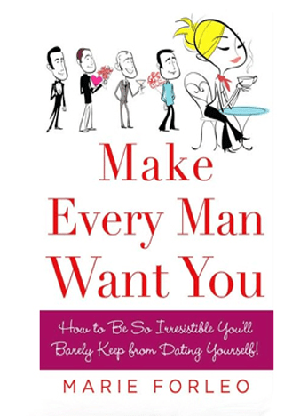 Make Every Man Want You: How to Be So Irresistible You'll Barely Keep from Dating Yourself