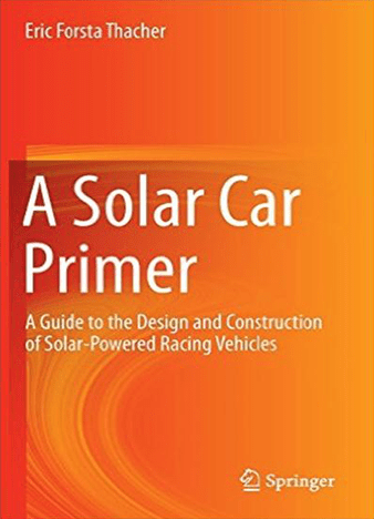 A Solar Car Primer: A Guide to the Design and Construction of Solar-Powered Racing Vehicles