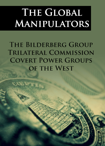 The Global Manipulators – Bilderberg Group, Trilateral Commission and Convert Power Groups of West