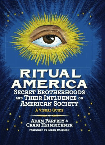 Ritual America: Secret Brotherhoods and Their Influence on American Society: A Visual Guide