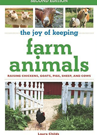 The Joy of Keeping Farm Animals: Raising Chickens, Goats, Pigs, Sheep, and Cows 2nd Edition