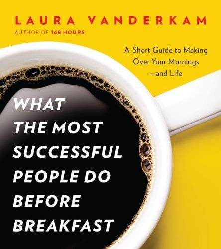 What the Most Successful People Do Before Breakfast: A Short Guide to Making Over Your Mornings-and Life Audible – Unabridged