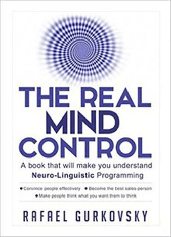 NLP: The Real Mind Control: A book that will make you understand Neuro-Linguistic Programming (Psychological Skills, Influence People, NLP Techniques) … Influence People, Neuropsychology)