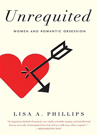 Unrequited: The Thinking Woman's Guide to Romantic Obsession