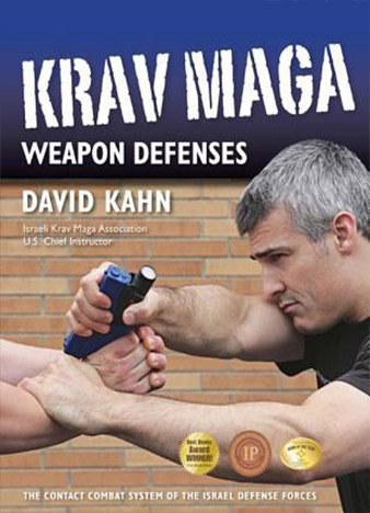 Krav Maga Weapon Defenses: The Contact Combat System of the Israel Defense Forces (by David Kahn)