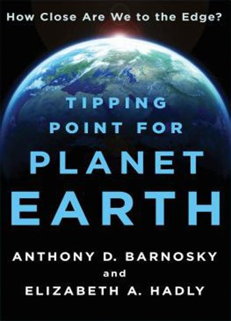 Tipping Point for Planet Earth: How Close Are We to the Edge? by Anthony D. Barnosky, Elizabeth A. Hadly