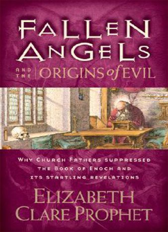 fallen-angels-and-the-origins-of-evil-why-church-fathers-suppressed-the-book-of-enoch-elizabeth-clare-prophet
