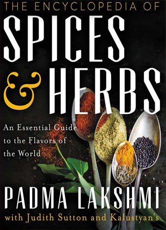 The Encyclopedia of Spices and Herbs: An Essential Guide to the Flavors of the World by Padma Lakshmi