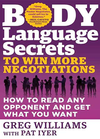 Body Language Secrets to Win More Negotiations: How to Read Any Opponent and Get What You Want by Greg Williams