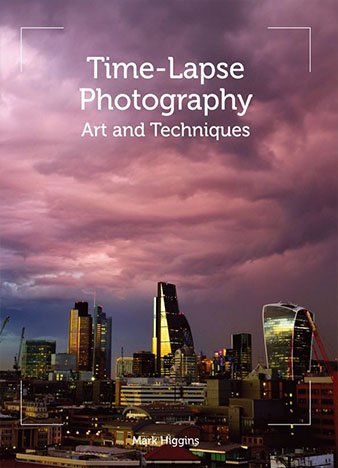 Time-Lapse Photography: Art and Techniques by Mark Higgins