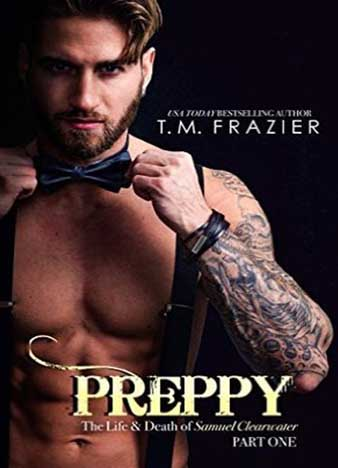 Preppy: The Life & Death of Samuel Clearwater, Part One by T.M. Frazier