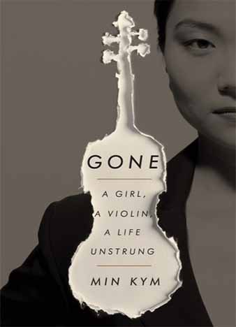 Gone: A Girl, a Violin, a Life Unstrung by Min Kym