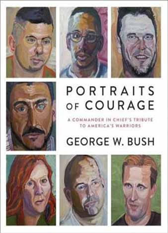 Portraits of Courage: A Commander in Chief's Tribute to America's Warriors by George W. Bush