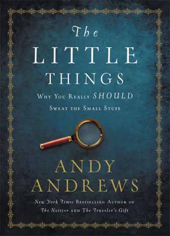The Little Things: Why You Really Should Sweat the Small Stuff by Andy Andrews