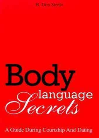 Body Language Secrets: A Guide During Courtship and Dating by R. Don Steele