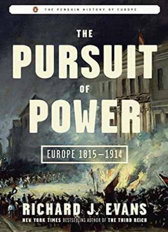 The Pursuit of Power: Europe 1815-1914 by Richard J. Evans