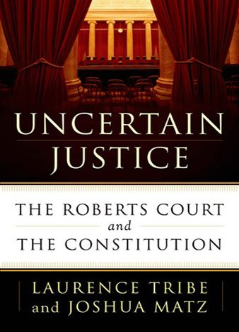 Uncertain Justice by Laurence H. Tribe, Joshua Matz