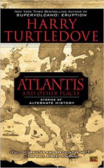 Atlantis and Other Places: Stories of Alternate History by Harry Turtledove