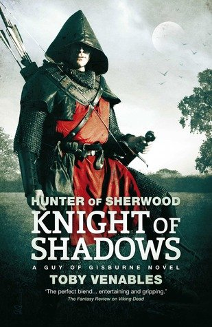 Hunter of Sherwood: Knight of Shadows by Toby Venables