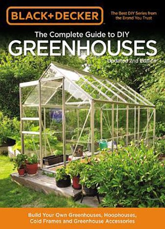 Black & Decker The Complete Guide to DIY Greenhouses, Updated 2nd Edition by Black & Decker