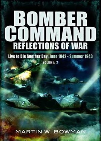 Bomber Command: Reflections of War by Martin W. Bowman