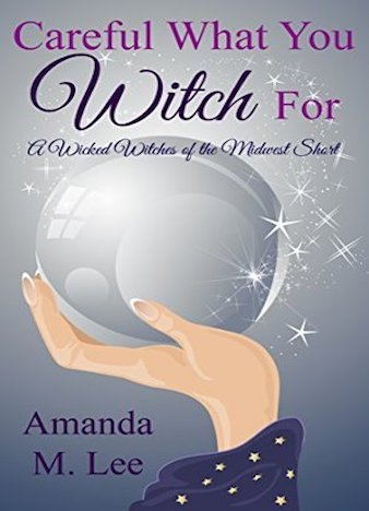 Careful What You Witch For by Amanda M. Lee