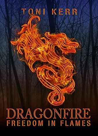 Dragonfire: Freedom in Flames by Toni Kerr