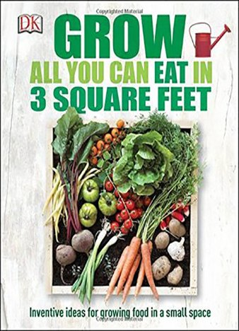 Grow All You Can Eat in 3 Square Feet by Chauney Dunford