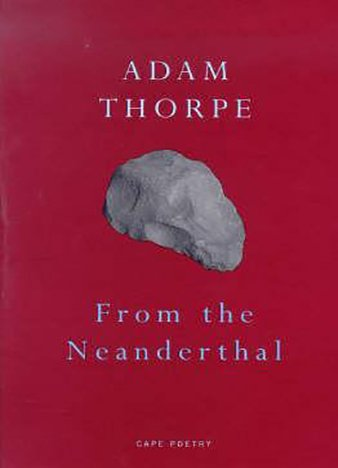 From The Neanderthal by Adam Thorpe