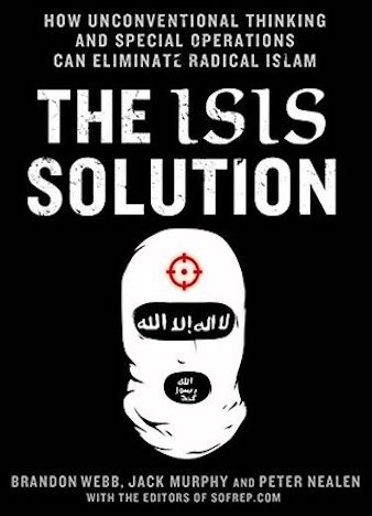 The ISIS Solution: How Unconventional Thinking and Special Operations Can Eliminate Radical Islam (SOFREP) by Jack Murphy, Brandon Webb, Peter Nealen (ePUB)