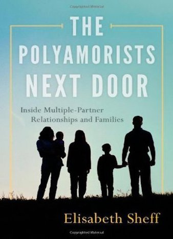The Polyamorists Next Door: Inside Multiple-Partner Relationships and Families by Elisabeth Sheff