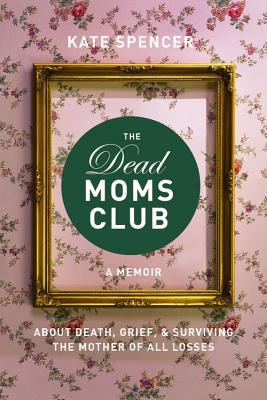 The Dead Moms Club by Kate Spencer