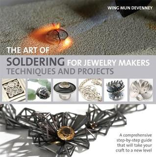 The Art of Soldering for Jewelry Makers by Wing Mun Devenney