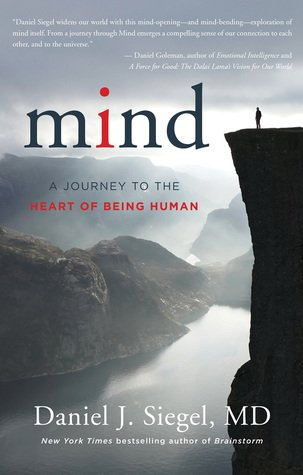 Mind – A Journey to the Heart of Being Human by Daniel J. Siegel