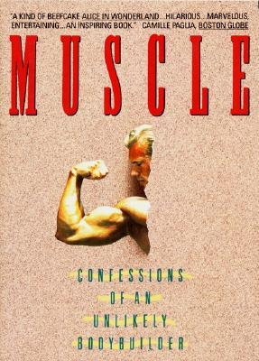 Muscle: Confessions of an Unlikely Bodybuilder by Samuel Wilson Fussell