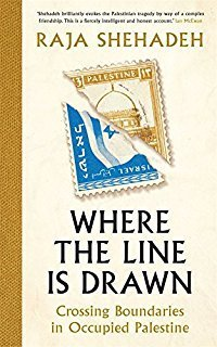 Where the Line is Drawn: Crossing Boundaries in Occupied Palestine by Raja Shehadeh