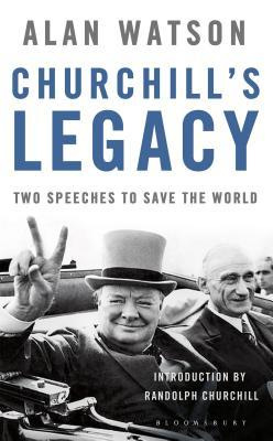 Churchill's Legacy: Two Speeches to Save the World by Alan Watson