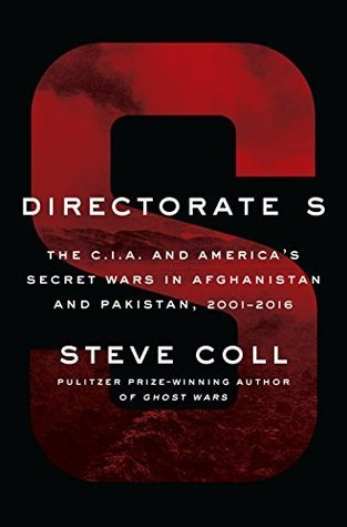 Directorate S: The C.I.A. and America's Secret Wars in Afghanistan and Pakistan by Steve Coll