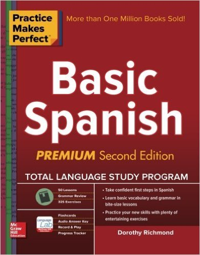 Practice Makes Perfect Basic Spanish, Second Edition by Dorothy Richmond