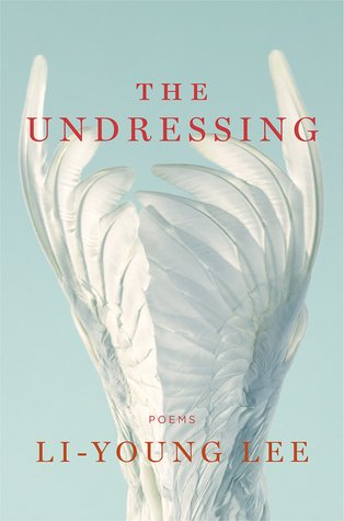 The Undressing: Poems by Li-Young Lee