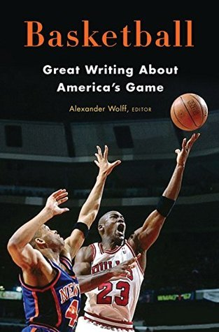 Basketball: Great Writing About America's Game by Alexander Wolff