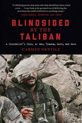 Blindsided by the Taliban: A Journalist's Story of War, Trauma, Love, and Loss by Carmen Gentile