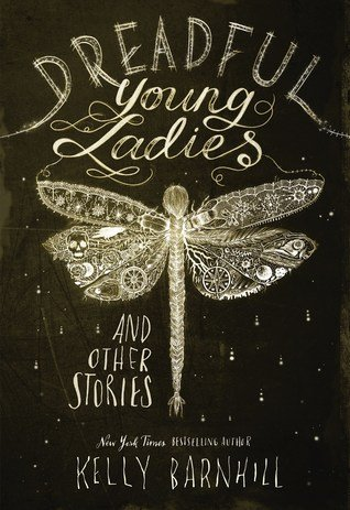 Dreadful Young Ladies and Other Stories by Kelly Barnhill
