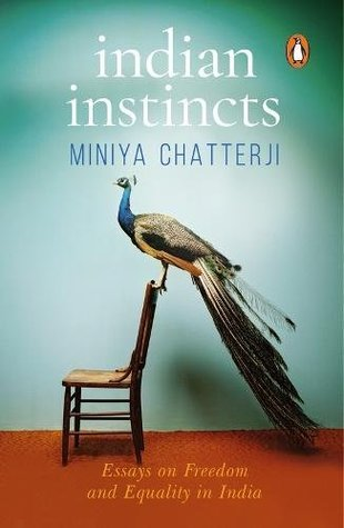 Indian Instincts: Essays on Freedom and Equality in India by Miniya Chatterji