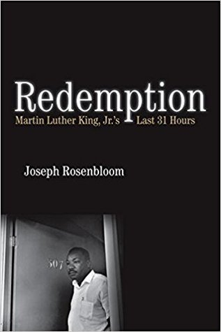 Redemption: Martin Luther King Jr.'s Last 31 Hours by Joseph Rosenbloom