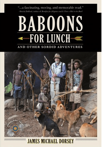 Baboons for Lunch: And Other Sordid Adventures by James Michael Dorsey