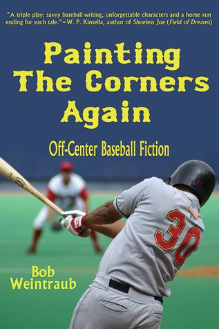 Painting the Corners Again: Off-Center Baseball Fiction by Bob Weintraub