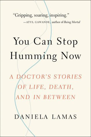 You Can Stop Humming Now: A Doctor's Stories of Life, Death, and in Between by Daniela J. Lamas