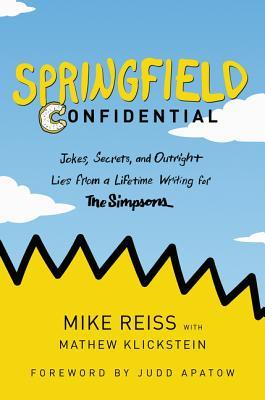 Springfield Confidential: Jokes, Secrets, and Outright Lies from a Lifetime Writing for The Simpsons by Mike Reiss,  Mathew Klickstein